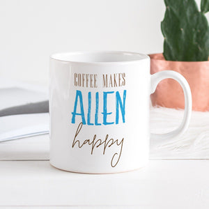Coffee makes happy mug, Personalised mug with name , Gift for Coffee Lover him or her