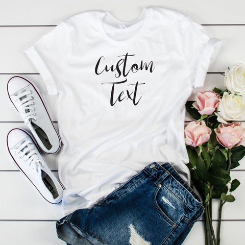 Custom T shirt with any text, Personalised Shirt for Women, Custom T-shirt with your text