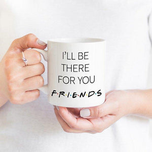 I'll Be There For You Mug, Best Friends Gift