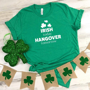 Irish today Hangover tomorrow T-shirt, Funny St Patricks Day, Irish, Green shamrock tee