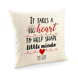 Personalised Teacher Gift, Teacher Appreciation Gifts, It Takes A Big Heart To Help Shape Little Minds Cushion
