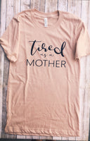 Tired as a Mother Tee PEACH