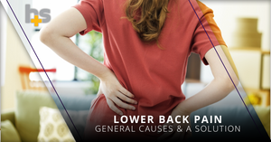 Lower Back Pain —  General Causes and a Solution