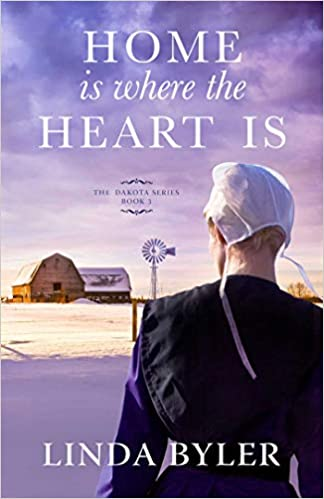 Home Is Where the Heart Is: The Dakota Series, Book 3 by Linda Byler