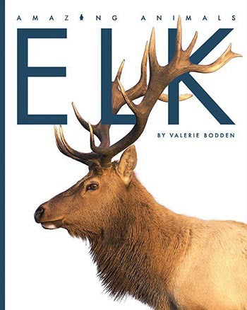 Amazing Animals: Elk
