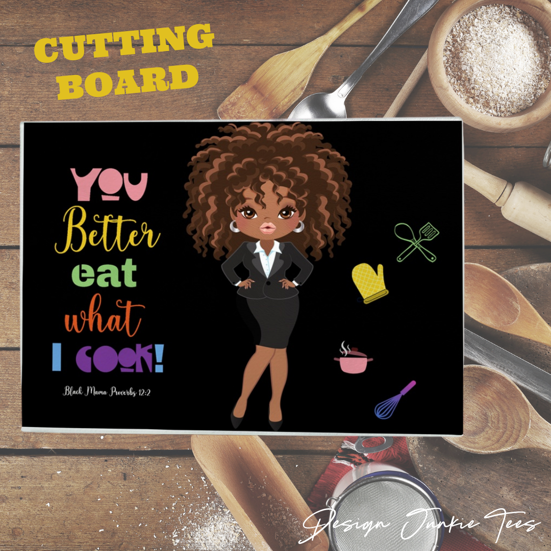 You Better Eat What I Cook! Glass Cutting Boards