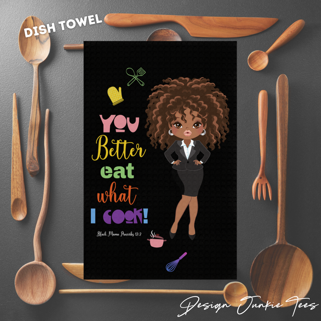 You Better Eat What I Cook! Dish Towels