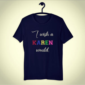 I Wish a Karen Would Short-Sleeve Unisex T-Shirt