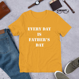 Every Day is Father's Day Short-Sleeve Unisex T-Shirt