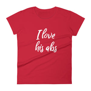 I Love His Abs Women's short sleeve t-shirt