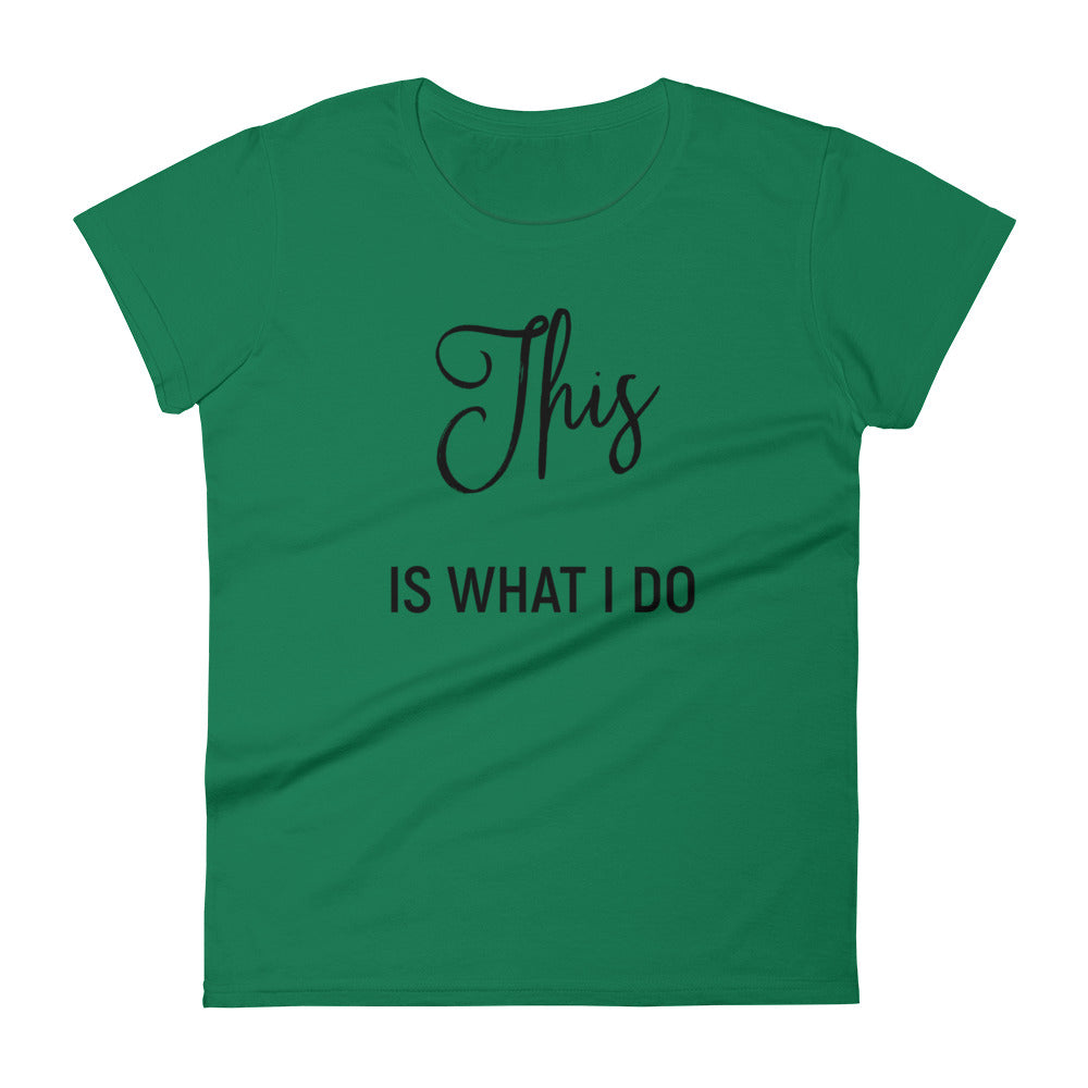 This is What I Do Women's short sleeve t-shirt