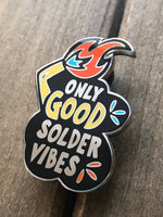 _ONLY GOOD SOLDER VIBES enamel pin
