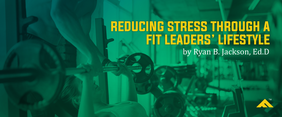 Reducing Stress Through a Fit Leaders' Lifestyle