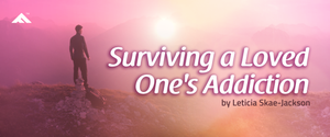 Surviving a Loved One's Addiction