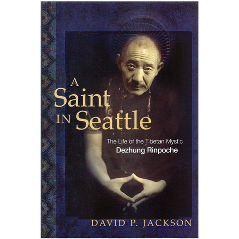 A Saint in Seattle: The Life of a Tibetan Mystic D