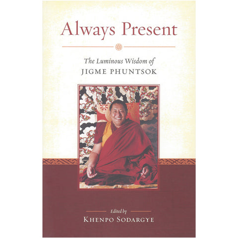 Always Present: Luminous Wisdom of Jigme Phuntsok