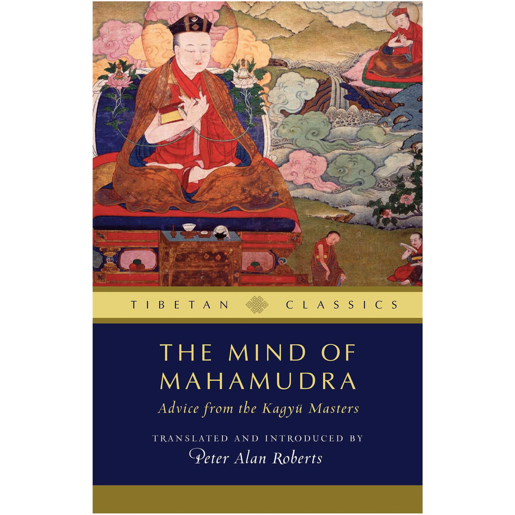 The Mind of Mahamudra: Advice from the Kagyu Masters