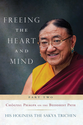 Freeing the Heart and Mind: Part Two: Chogyal Phagpa on the Buddhist Path