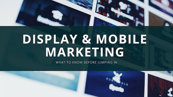 Display and Mobile Marketing