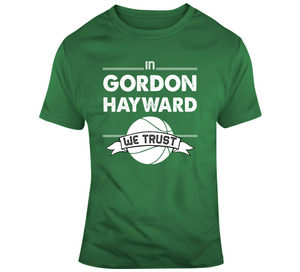 Gordon Hayward We Trust Boston Basketball Fan T Shirt