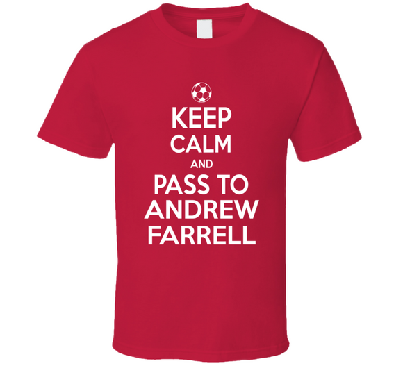 Andrew Farrell Keep Calm Pass To New England Soccer T Shirt