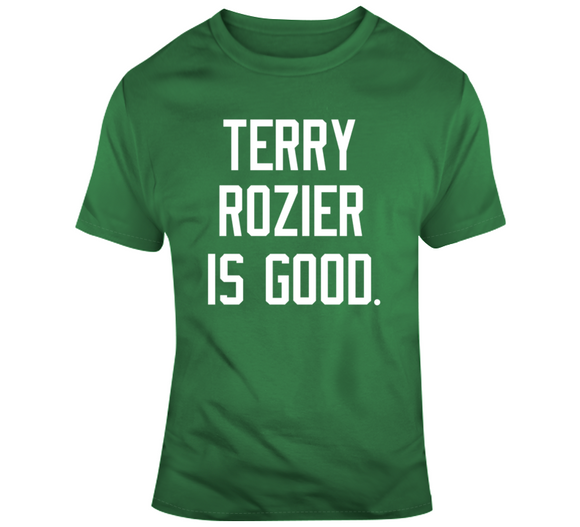 Terry Rozier Is Good Boston Basketball Fan T Shirt