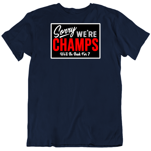 Sorry We Are Champs Be Back For 7 New Football Fan V2 T Shirt