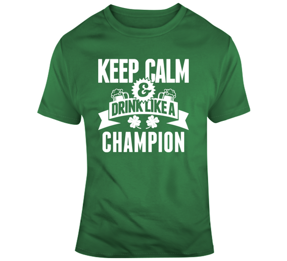Keep Calm And Drink Like A Champion St Pat's T Shirt