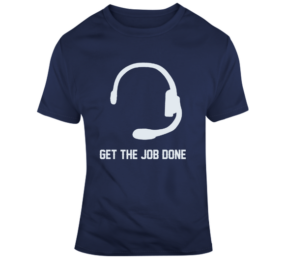 Get The Job Done Headset New England Football Fan T Shirt
