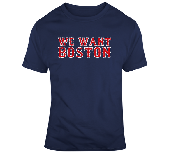 We Want Boston Baseball Fan T Shirt