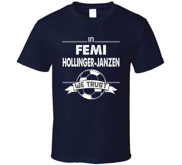 Femi Hollinger Janzen We Trust New England Soccer T Shirt