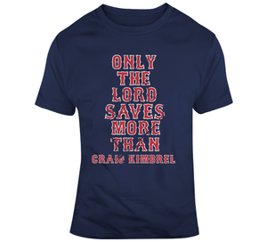Only the Lord Saves More Than Craig Kimbrel Boston Baseball Fan T Shirt