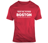 Trust Me Im From Boston Baseball Fan T Shirt