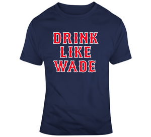 Wade Boggs Drink Like Wade Boston Baseball Fan T Shirt