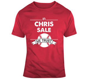 Chris Sale We Trust Boston Baseball Fan T Shirt