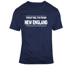 Trust Me Im From New England Football T Shirt