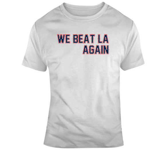 We Beat LA Again New England Football Fan T Shirt