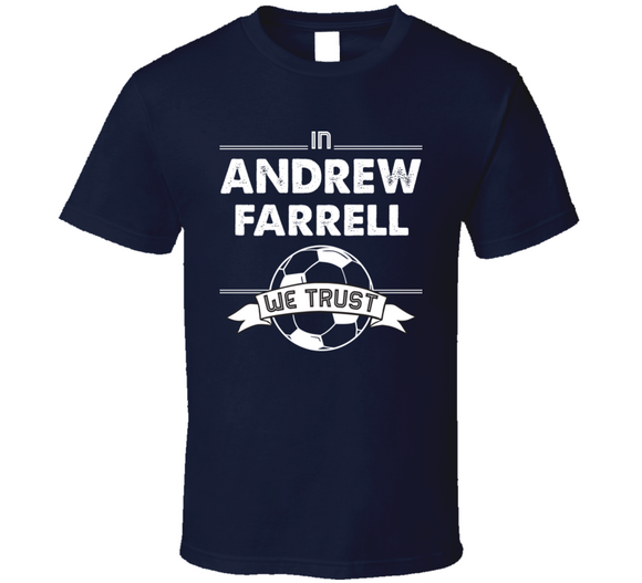 Andrew Farrell We Trust New England Soccer T Shirt
