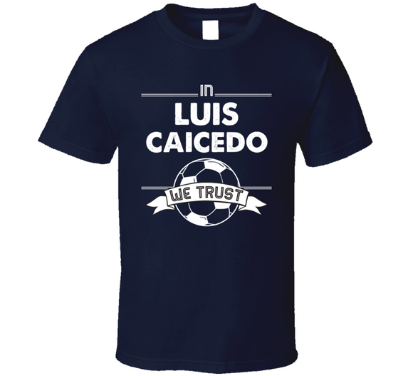 Luis Caicedo We Trust New England Soccer T Shirt
