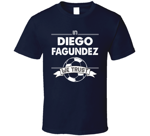 Diego Fagundez We Trust New England Soccer T Shirt