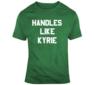 Handles Like Kyrie Boston Basketball Sports Fan T Shirt