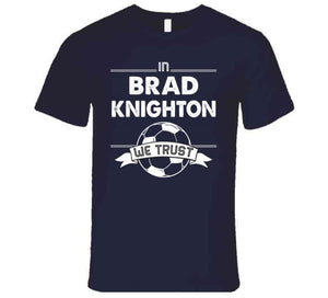 Brad Knighton We Trust New England Soccer T Shirt