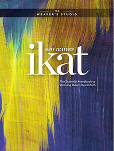 Ikat - the Essential Handbook to Weaving with Resists - Mary Zicafoose