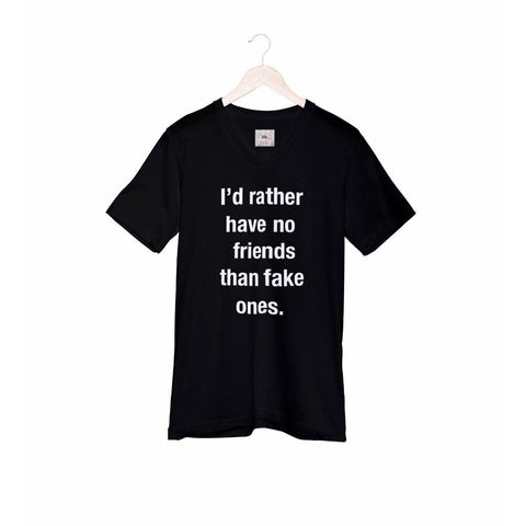 I'd rather have no friends than fake ones t-shirt - Eb Creations