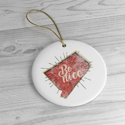 Be Nice Ceramic Holiday Ornaments