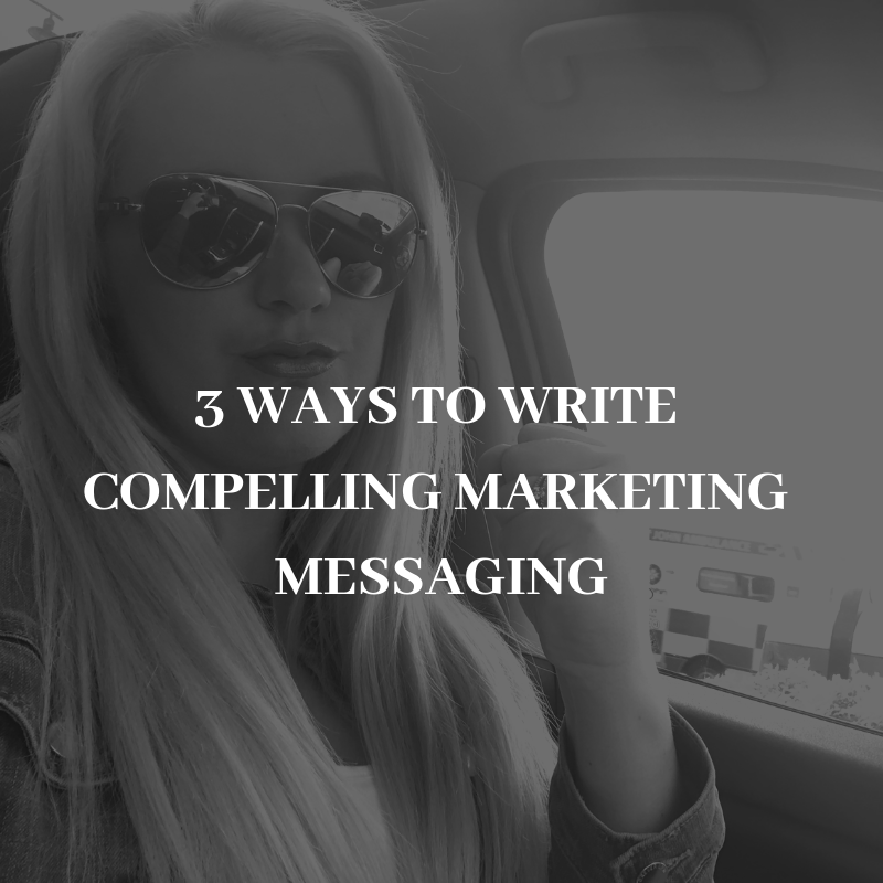 3 WAYS TO WRITE COMPELLING MARKETING MESSAGES