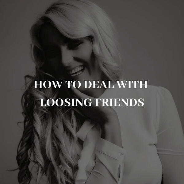 HOW TO DEAL WITH LOOSING FRIENDS AS YOU GROW
