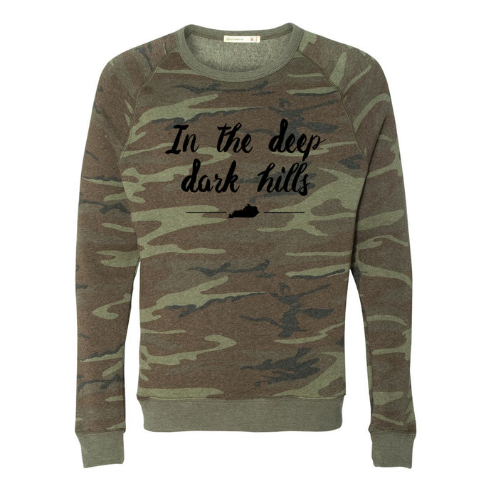 In the Deep Dark Hills Camo Sweatshirt Camouflage Hill and Holler Kentucky Harlan County Alive