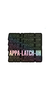 Sticker that says APPA-LATCH-UH