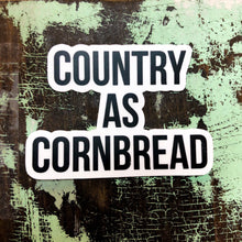 White sticker with the words Country As Cornbread.